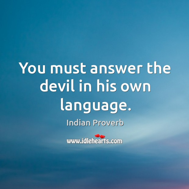 You must answer the devil in his own language. Indian Proverbs Image