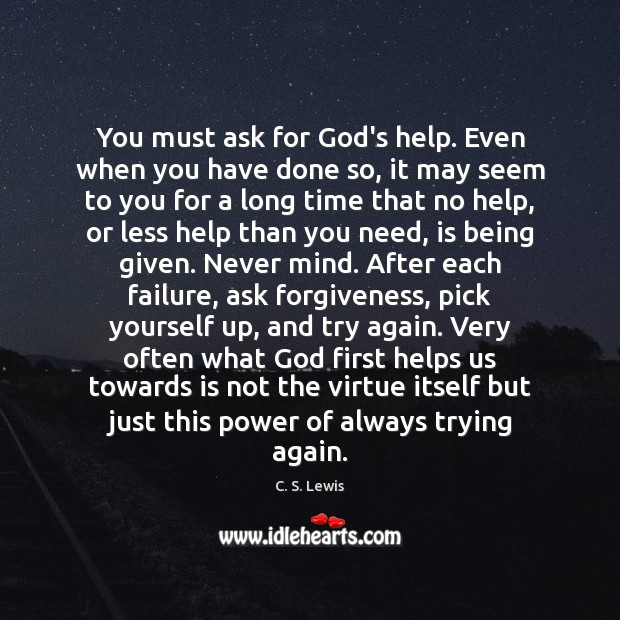 You must ask for God's help. Even when you have done so, Try Again Quotes Image
