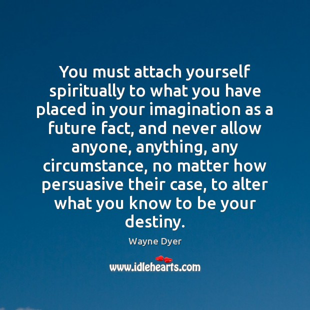 Image, You must attach yourself spiritually to what you have placed in your