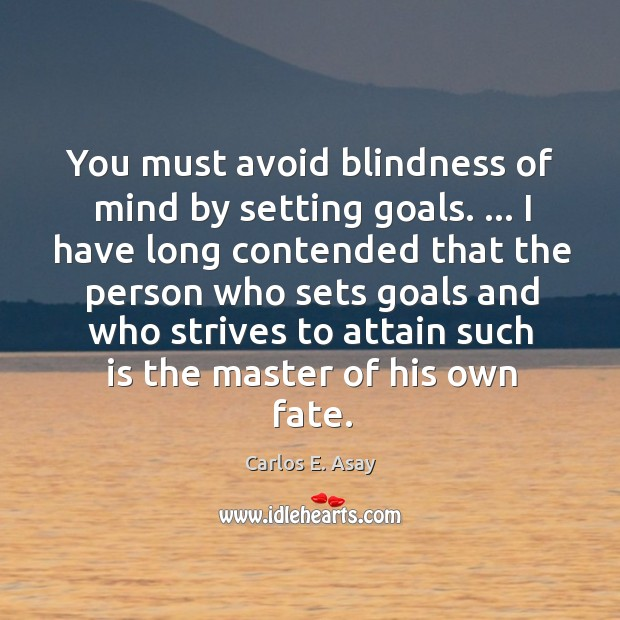 Image, You must avoid blindness of mind by setting goals. … I have long