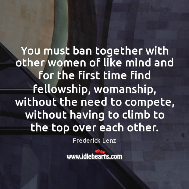 You must ban together with other women of like mind and for Image