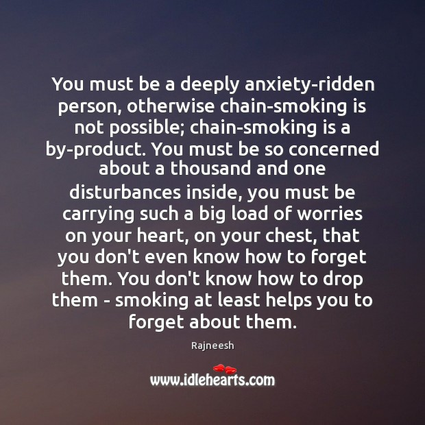 You must be a deeply anxiety-ridden person, otherwise chain-smoking is not possible; Smoking Quotes Image