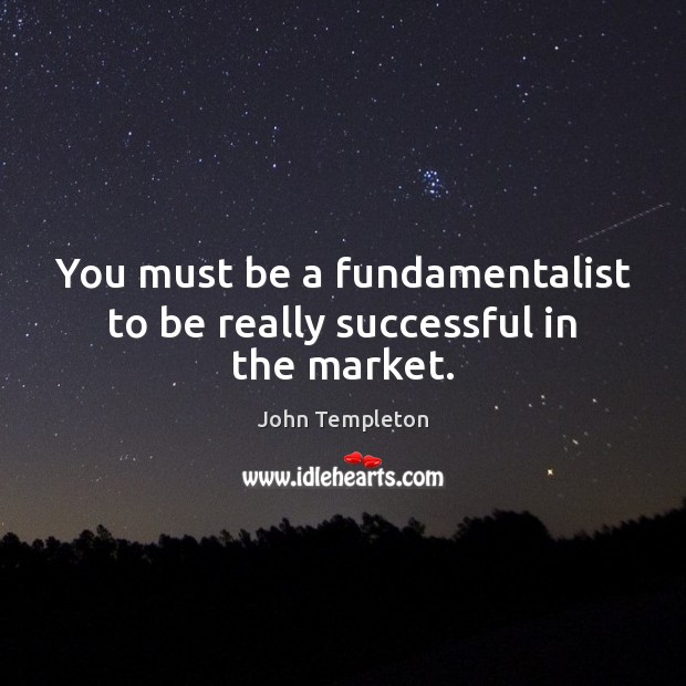Image, You must be a fundamentalist to be really successful in the market.