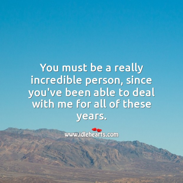 You must be a really incredible person Funny Wedding Anniversary Messages Image