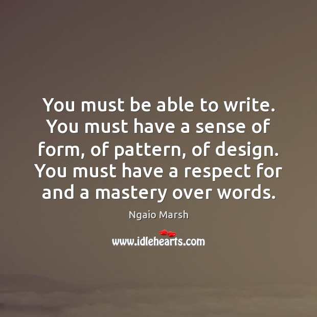 You must be able to write. You must have a sense of Design Quotes Image