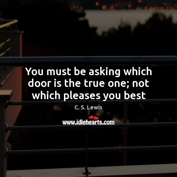 You must be asking which door is the true one; not which pleases you best Image