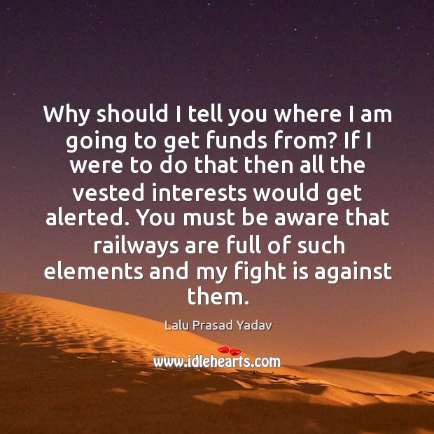 You must be aware that railways are full of such elements and my fight is against them. Image