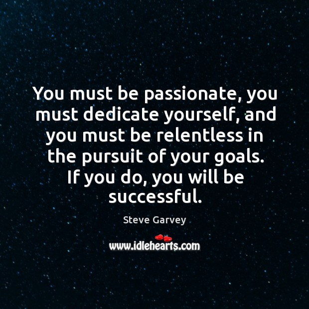 You must be passionate, you must dedicate yourself Image