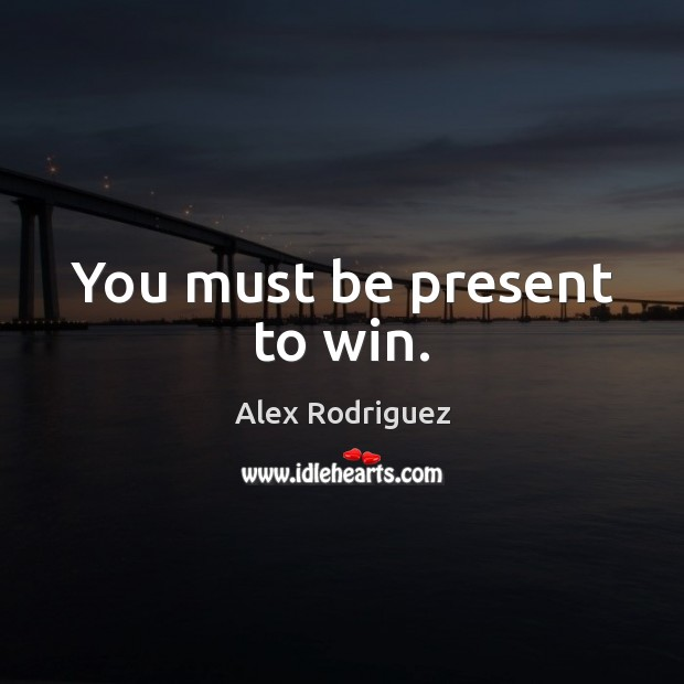 You must be present to win. Image
