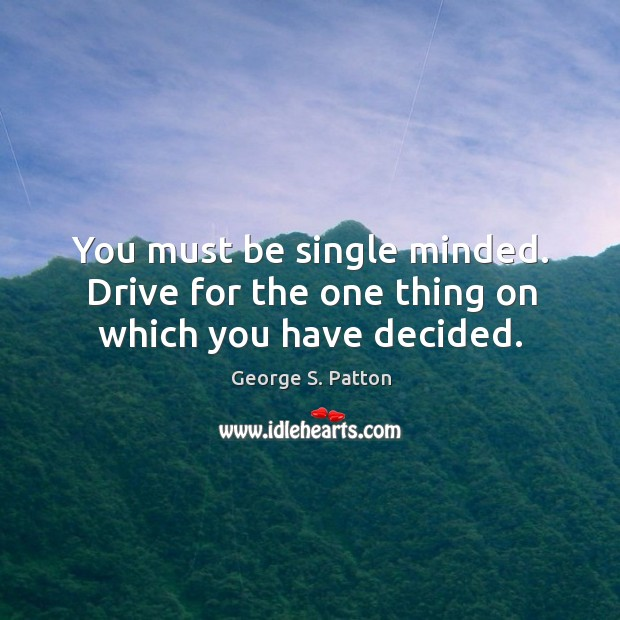 Image, You must be single minded. Drive for the one thing on which you have decided.
