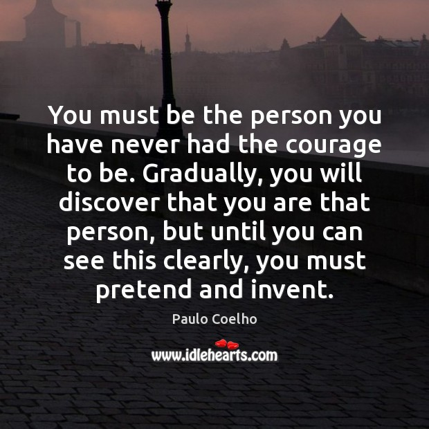 Image, You must be the person you have never had the courage to