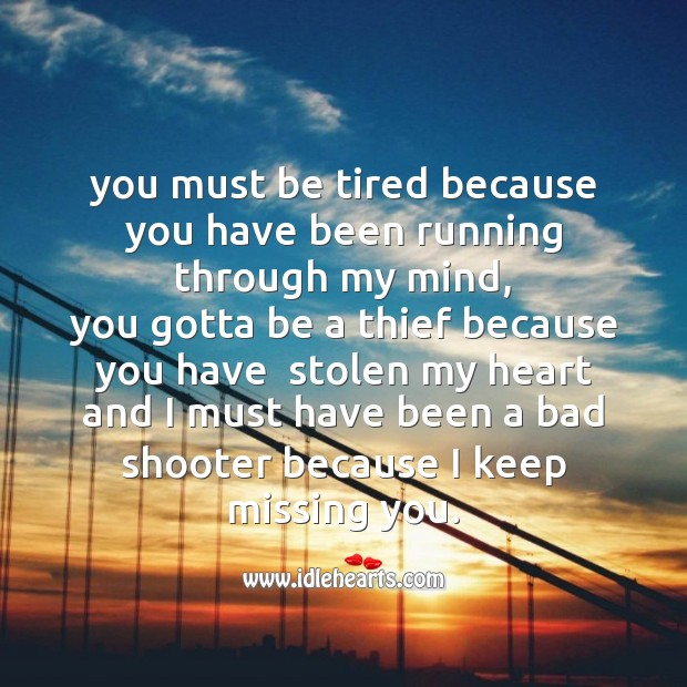 You must be tired because you have been running through my mind Missing You Messages Image