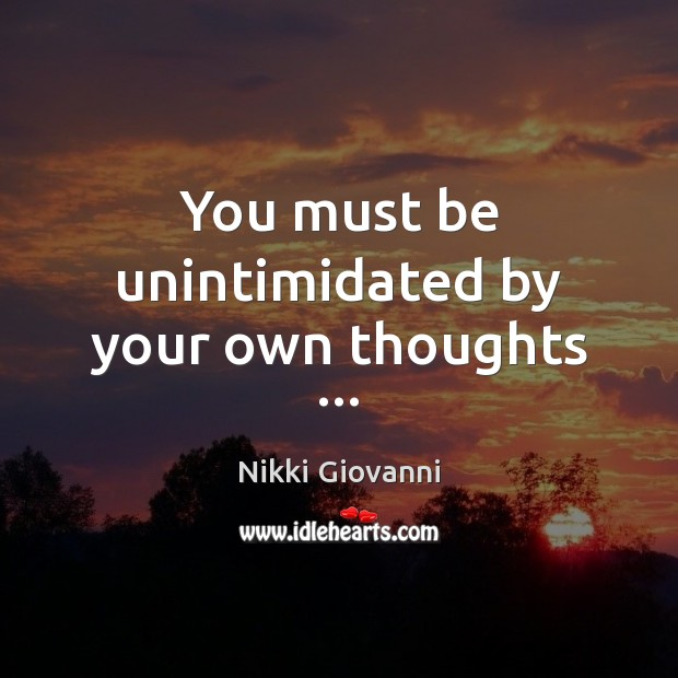 Image, You must be unintimidated by your own thoughts …