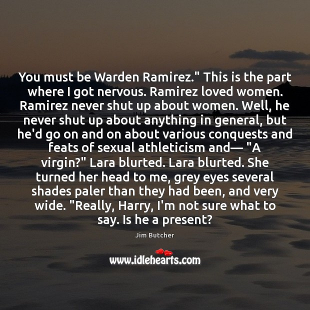 """Image, You must be Warden Ramirez."""" This is the part where I got"""