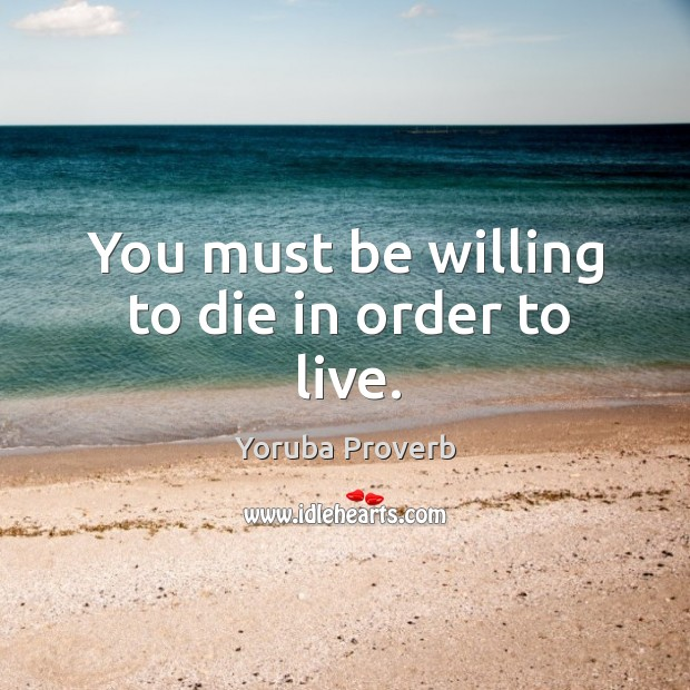 You must be willing to die in order to live. Yoruba Proverbs Image