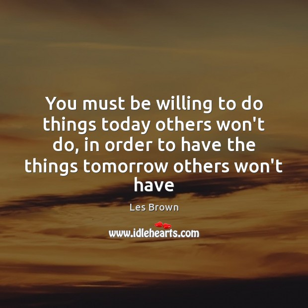 You must be willing to do things today others won't do, in Les Brown Picture Quote