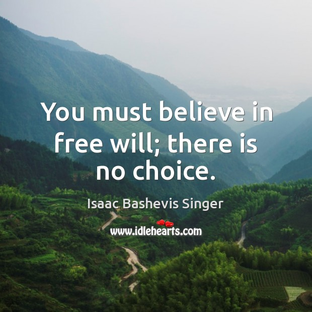 Image, You must believe in free will; there is no choice.