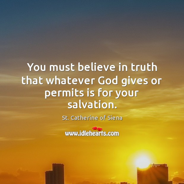 Image, You must believe in truth that whatever God gives or permits is for your salvation.