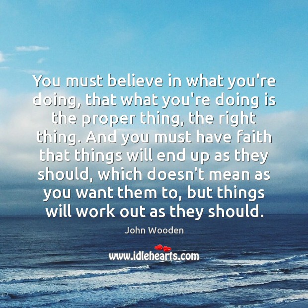 You must believe in what you're doing, that what you're doing is Image