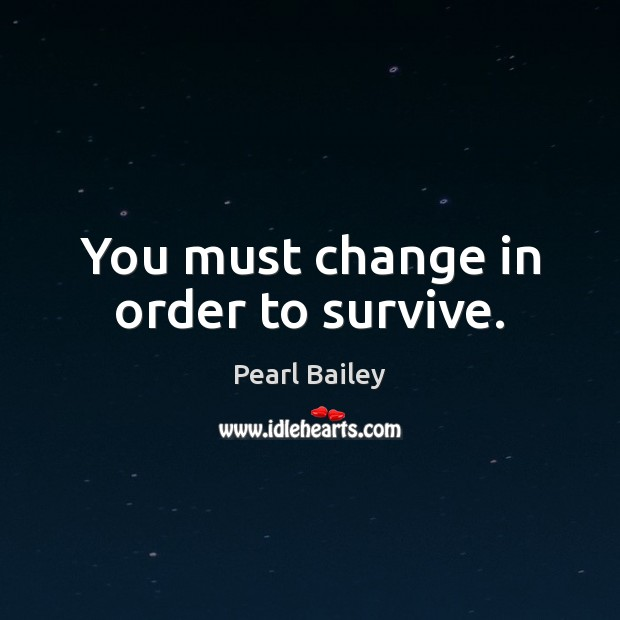 You must change in order to survive. Image