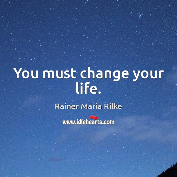 Image, You must change your life.