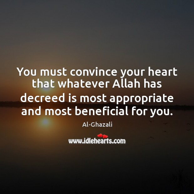 Image, You must convince your heart that whatever Allah has decreed is most