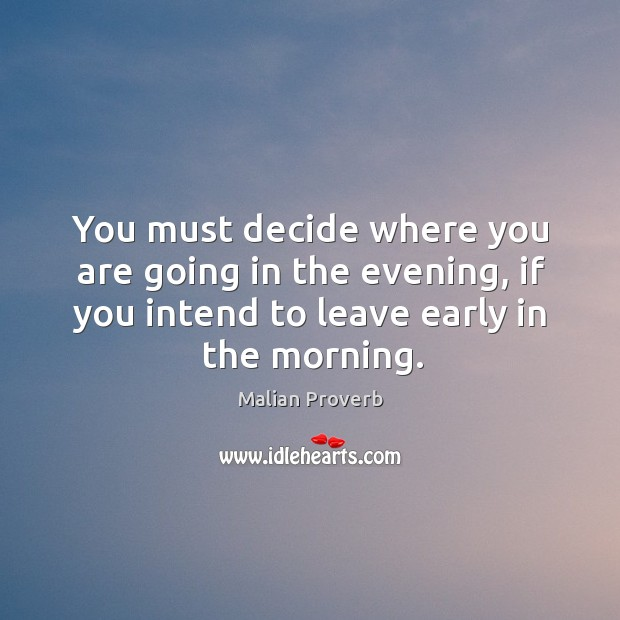 You must decide where you are going in the evening, if you intend to leave early in the morning. Malian Proverbs Image