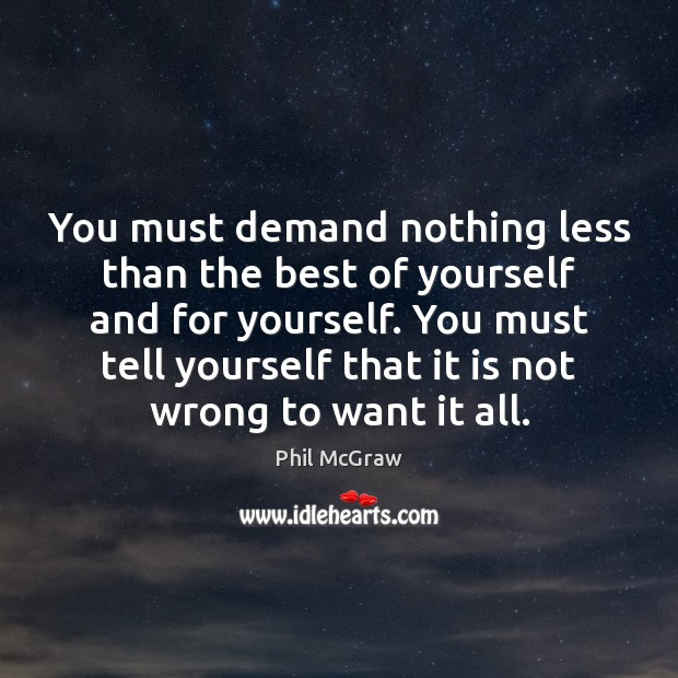 You must demand nothing less than the best of yourself and for Phil McGraw Picture Quote