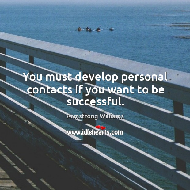 You must develop personal contacts if you want to be successful. Image