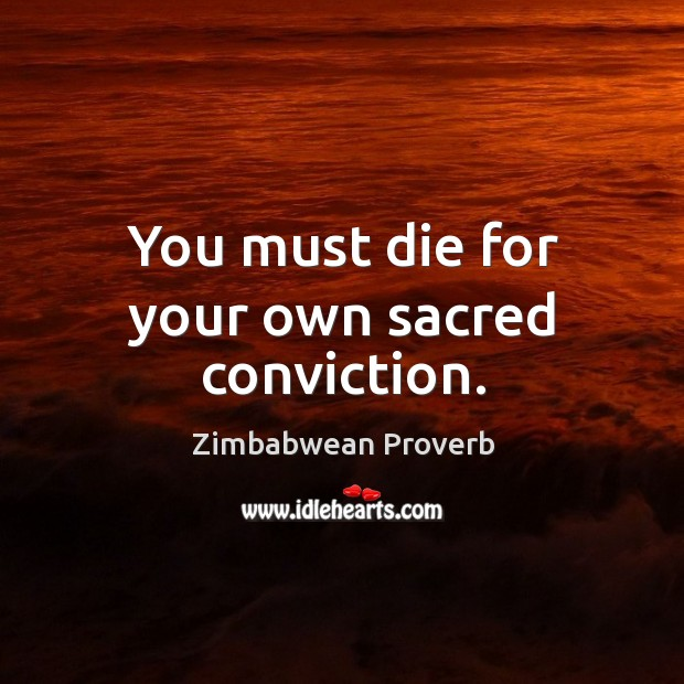You must die for your own sacred conviction. Zimbabwean Proverbs Image