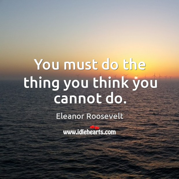 Image, You must do the thing you think you cannot do.
