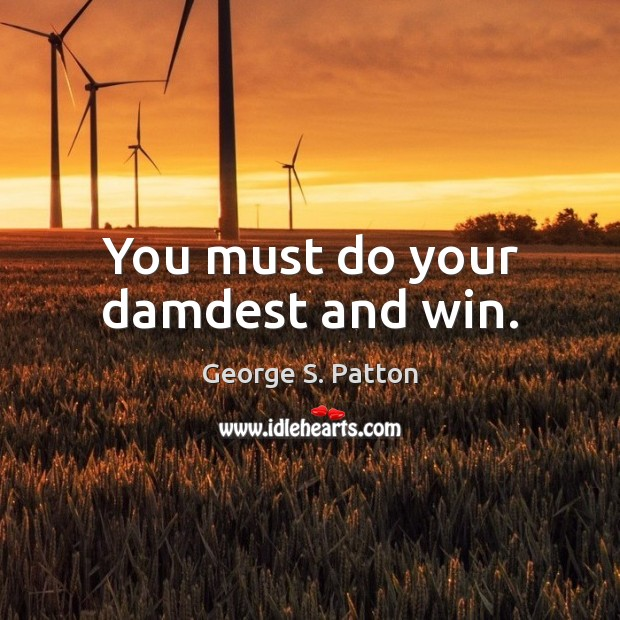 You must do your damdest and win. Image