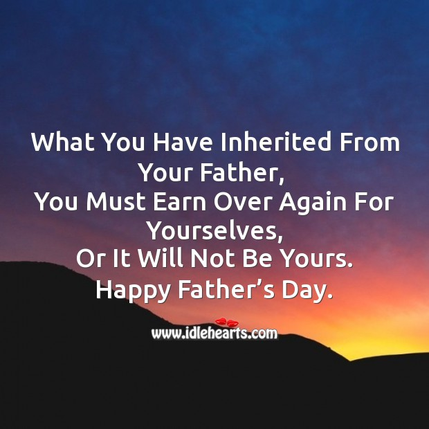 You must earn over again for you Father's Day Quotes Image