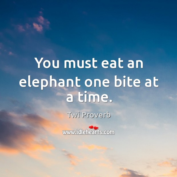 You must eat an elephant one bite at a time. Twi Proverbs Image