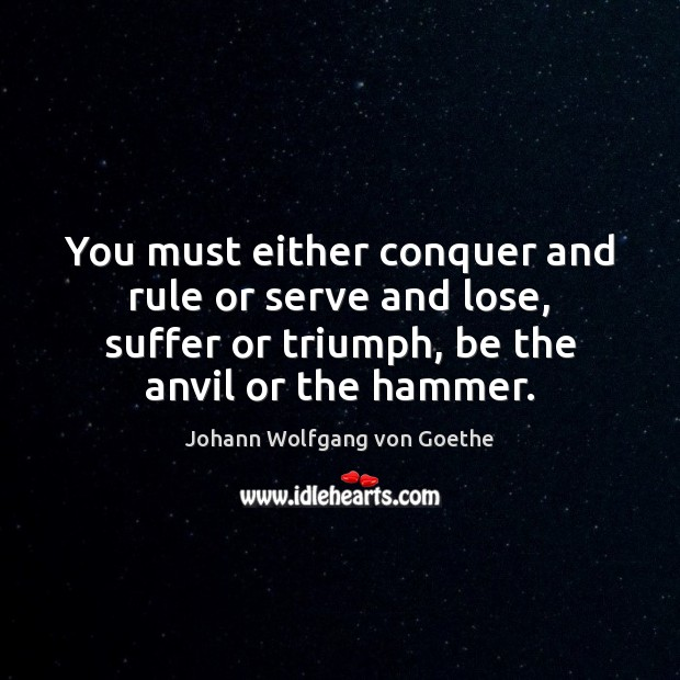 Image, You must either conquer and rule or serve and lose, suffer or