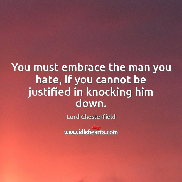 You must embrace the man you hate, if you cannot be justified in knocking him down. Image