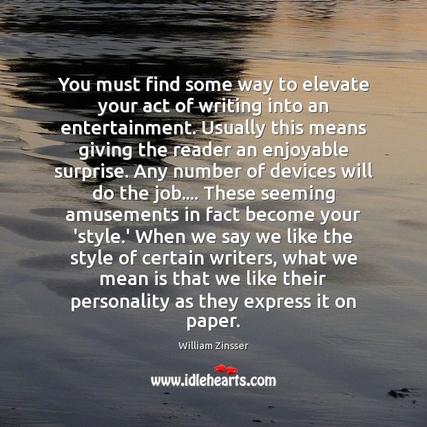 Image, You must find some way to elevate your act of writing into