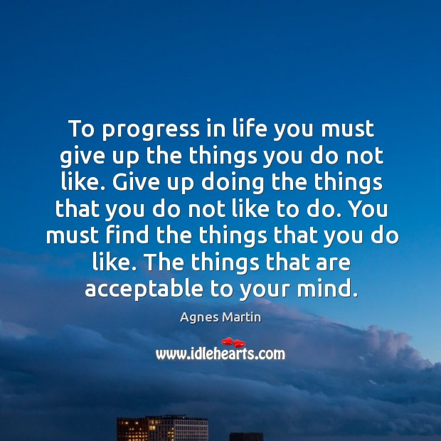 You must find the things that you do like. The things that are acceptable to your mind. Image