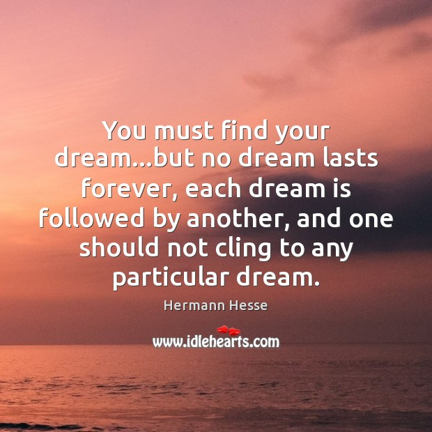 Image, You must find your dream…but no dream lasts forever, each dream