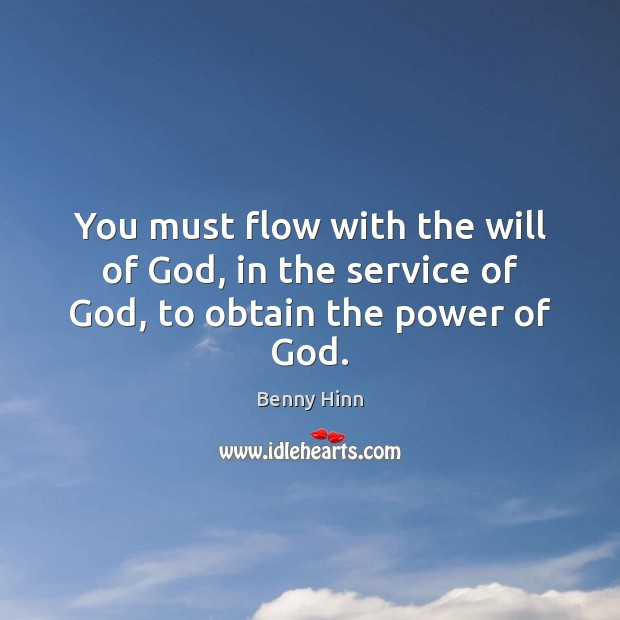 Image, You must flow with the will of God, in the service of God, to obtain the power of God.