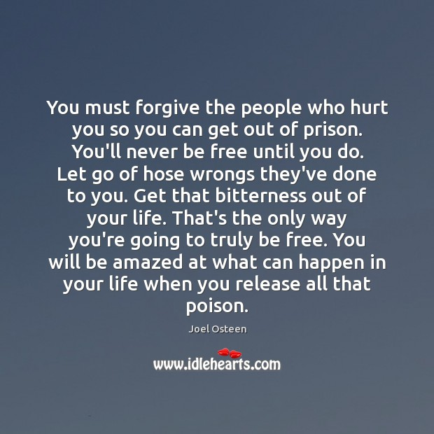 You must forgive the people who hurt you so you can get Joel Osteen Picture Quote