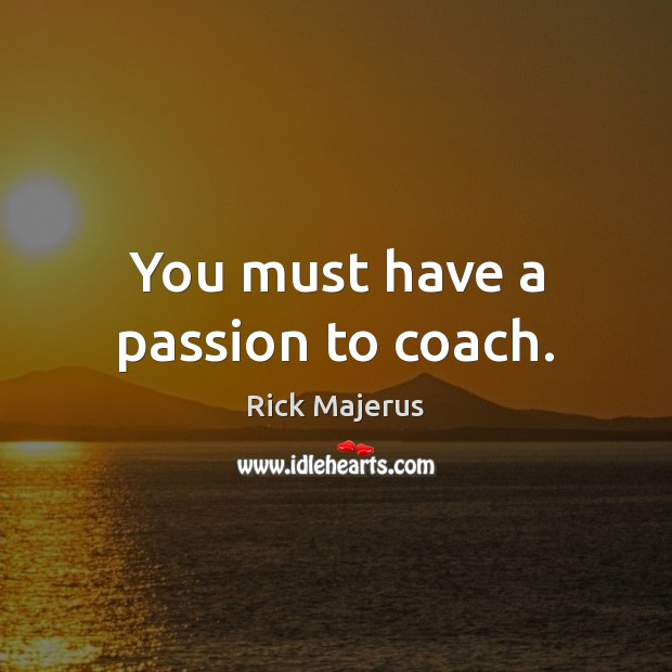 You must have a passion to coach. Image