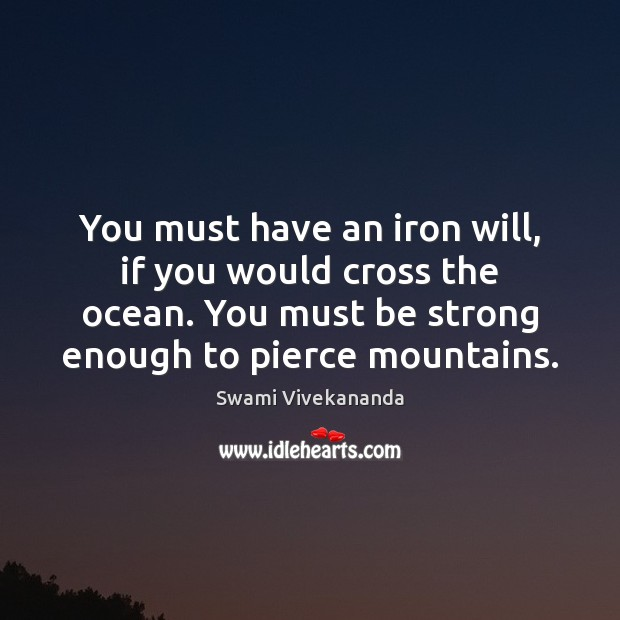 You must have an iron will, if you would cross the ocean. Image