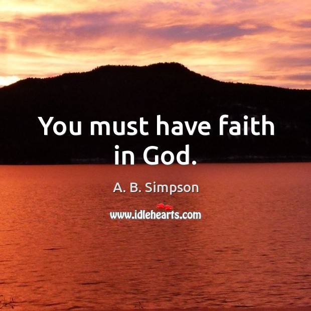 Image, You must have faith in God.