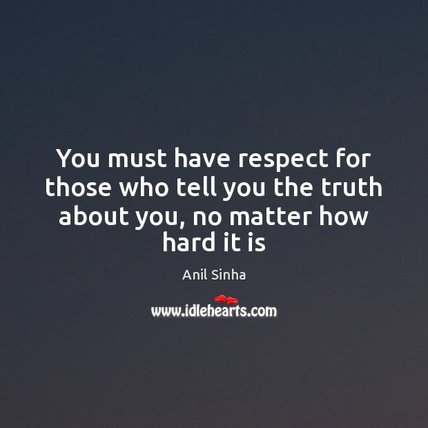 Image, You must have respect for those who tell you the truth about you, no matter how hard it is