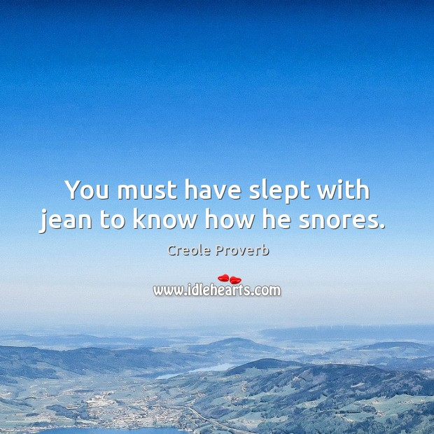 You must have slept with jean to know how he snores. Creole Proverbs Image