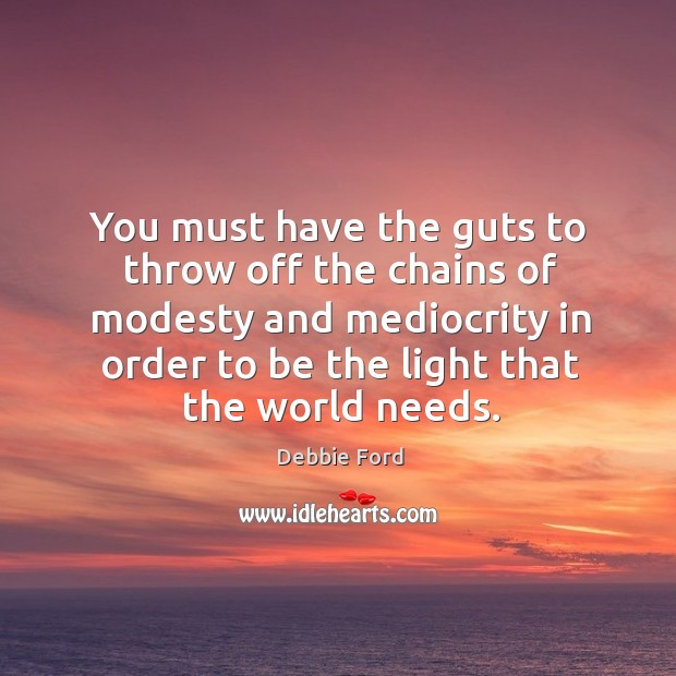 You must have the guts to throw off the chains of modesty Image