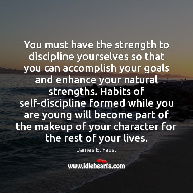 Image, You must have the strength to discipline yourselves so that you can