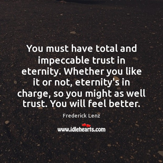 You must have total and impeccable trust in eternity. Whether you like Image