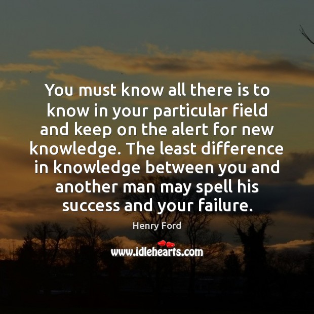 You must know all there is to know in your particular field Henry Ford Picture Quote